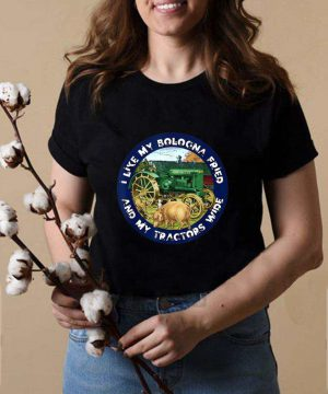 I Like My Bologna Fried and My Tractors Wide Farm shirt