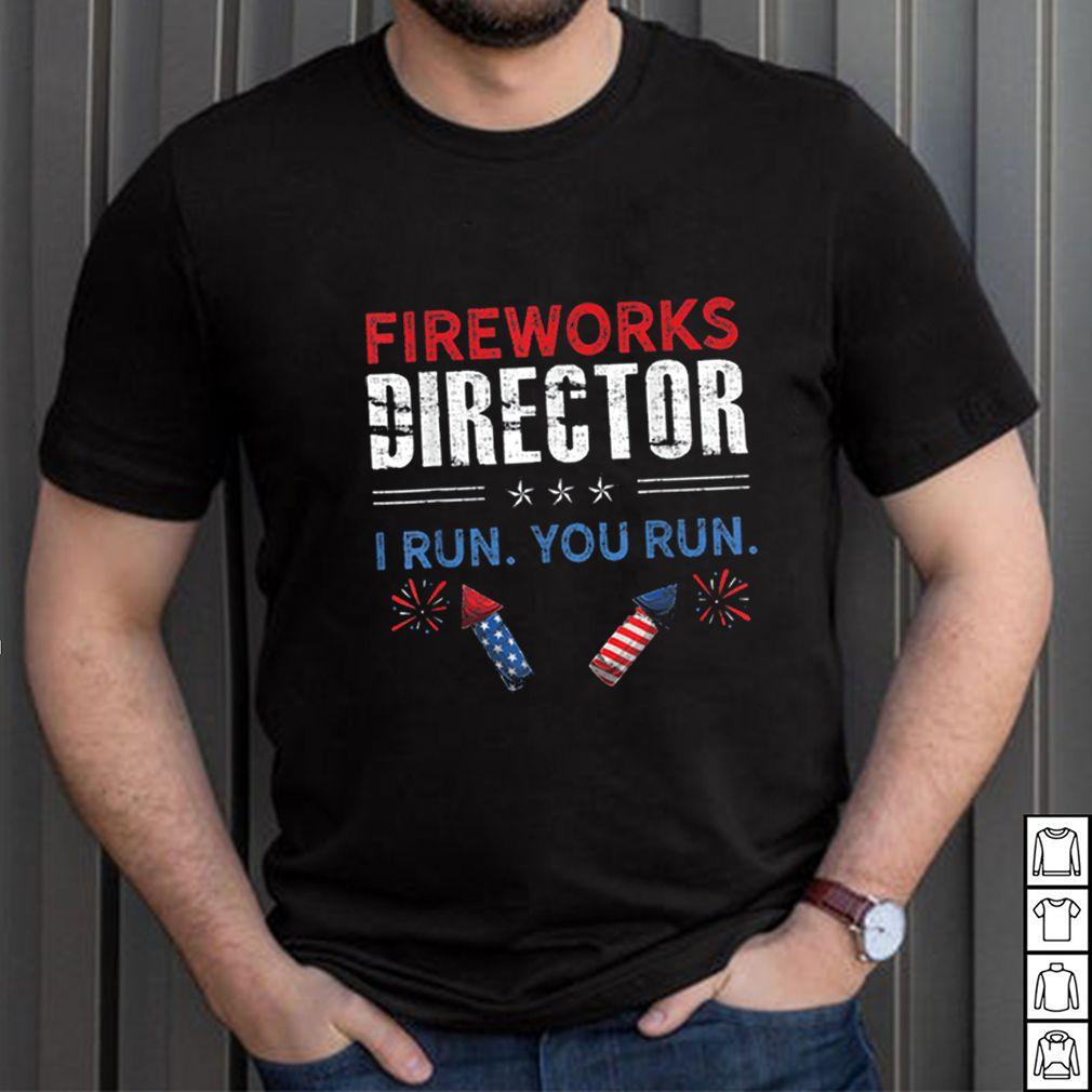 Fireworks Director I Run You Run Funny 4th of July Fourth Shirt