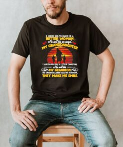 I asked god to make me a better woman he sent me an angel my granddaughter shirt