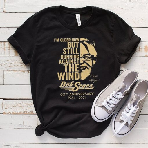 I'm Older Now But Still Running Against The Wind Bob Seger 1961-2021 Shirt