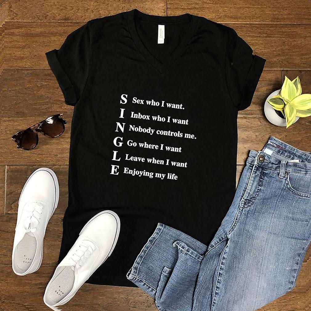 Single sex who I want inbox who I want shirt