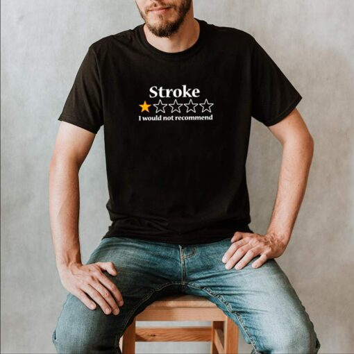 Stroke 1 star I would not recommend shirt