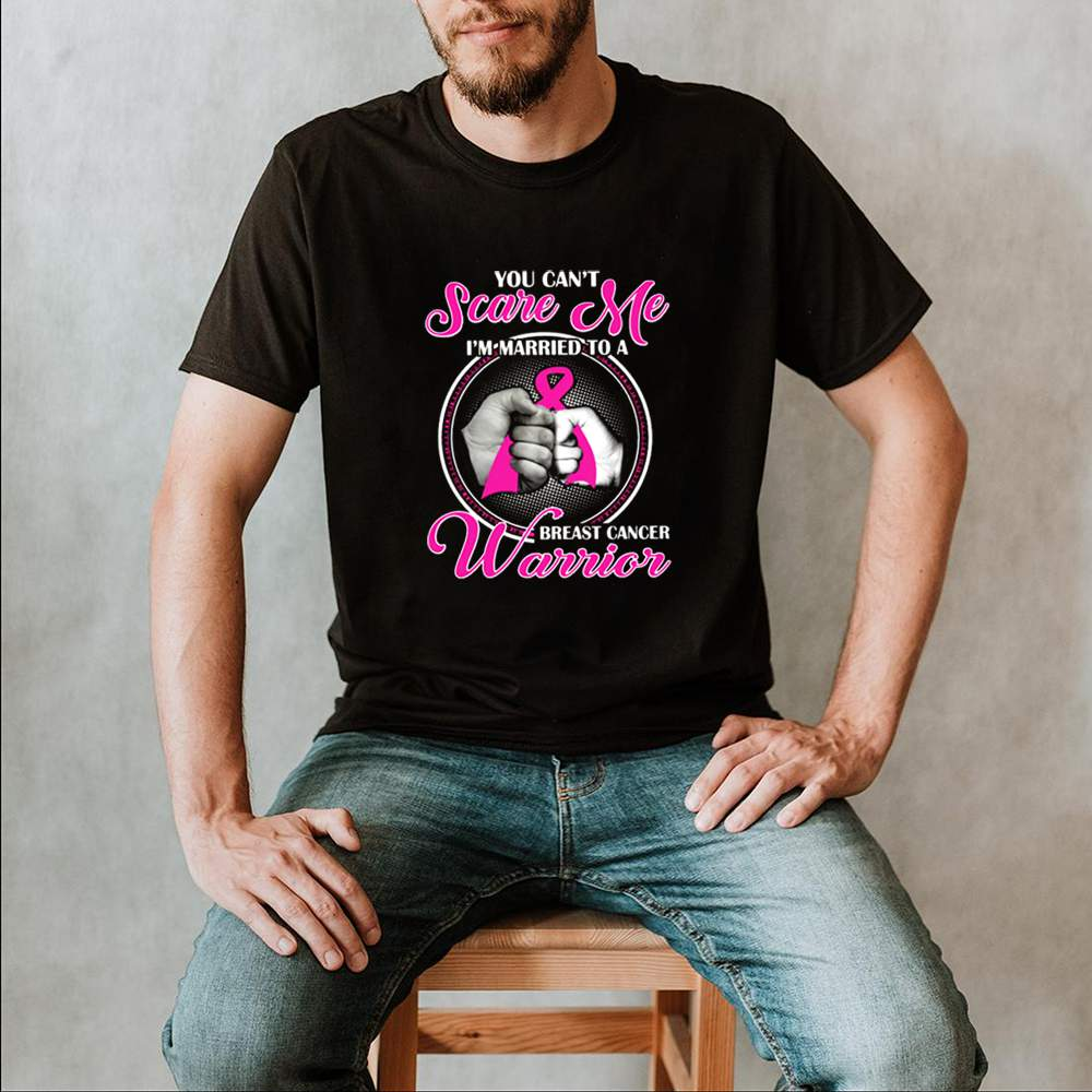 You can't scare me I'm married to a breast cancer warrior shirt