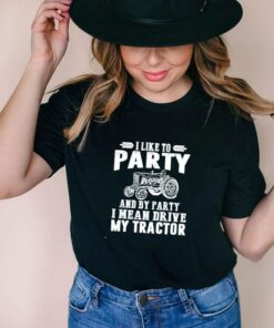 I like to party and by party I mean read tractor shirt shirt