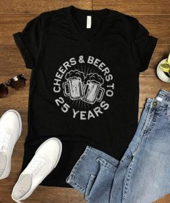 Cheers And Beers To 25 Years shirt