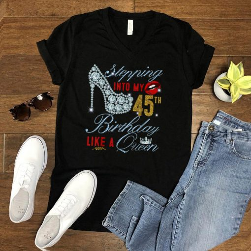 Stepping Into My 45th Birthday Like A Queen _ 45 years old T Shirt