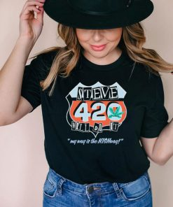 Steve will do it 420 my way is the highway shirt