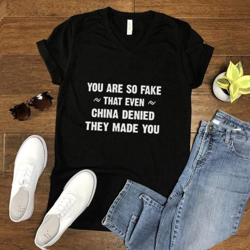 You are so fake that even china denied they made you shirt