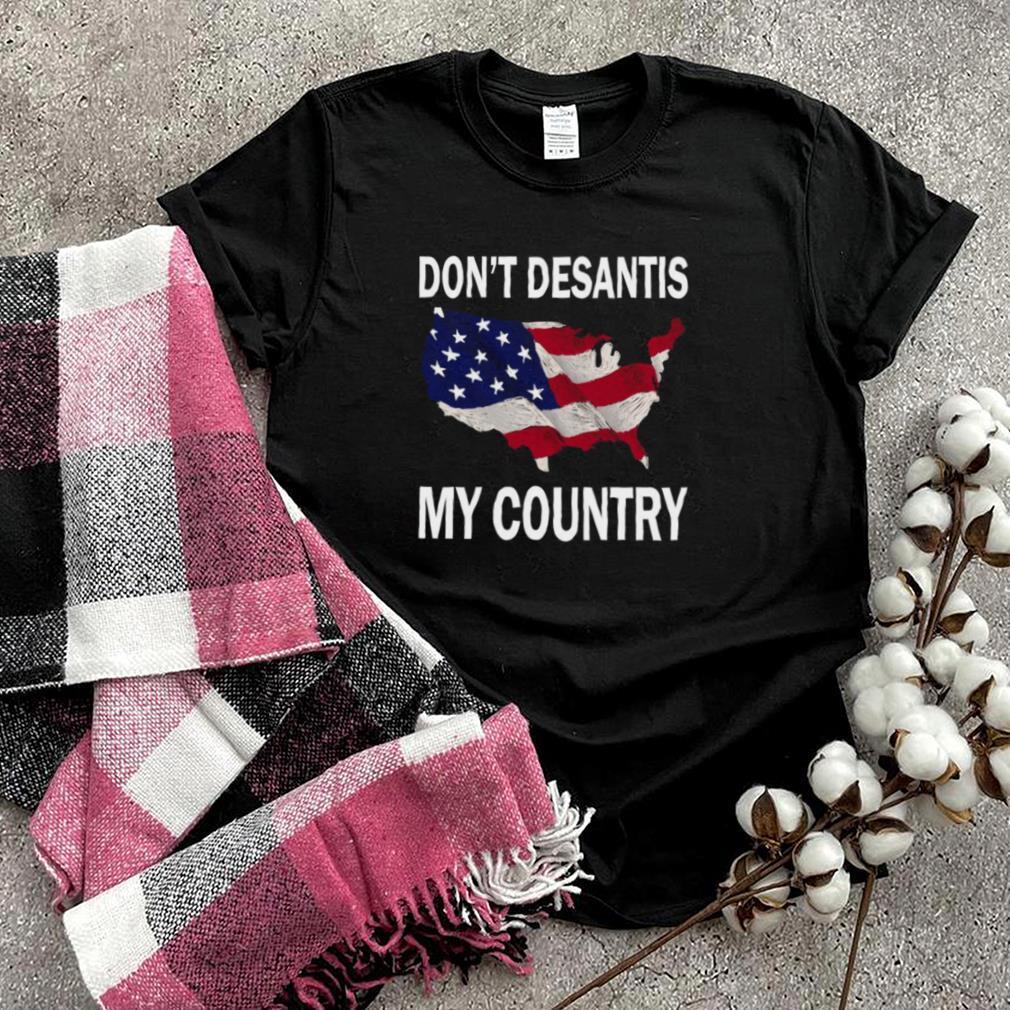 American Flag Dont Desantis My Country T shirt