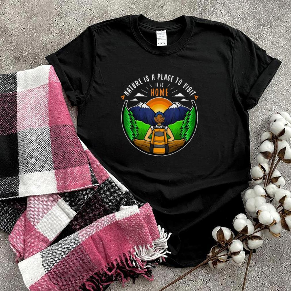Camping Nature Is A Place To Visit It Is Home T shirt
