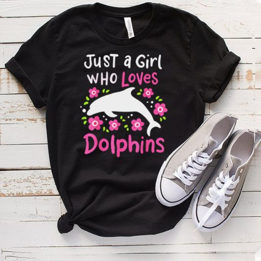 Dolphin Just A Girl Who Loves Dolphins shirt