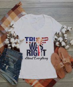 Donald Trump was right about everything hoodie, tank top, sweater and long sleeve
