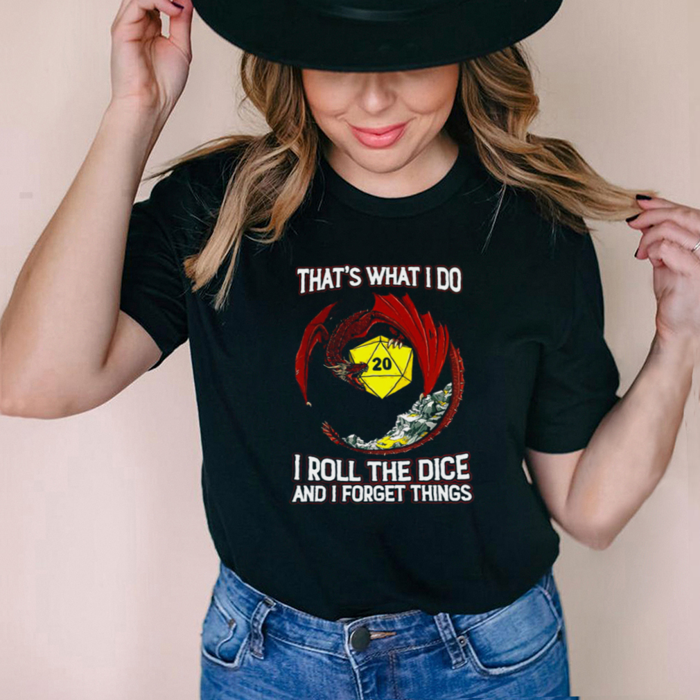 Dragon 20 Thats What I Do I Roll The Dice And I Forget Things T shirt
