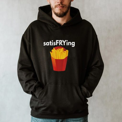 French Fry SatisFrying Punny Pun Fast Food Fry shirt