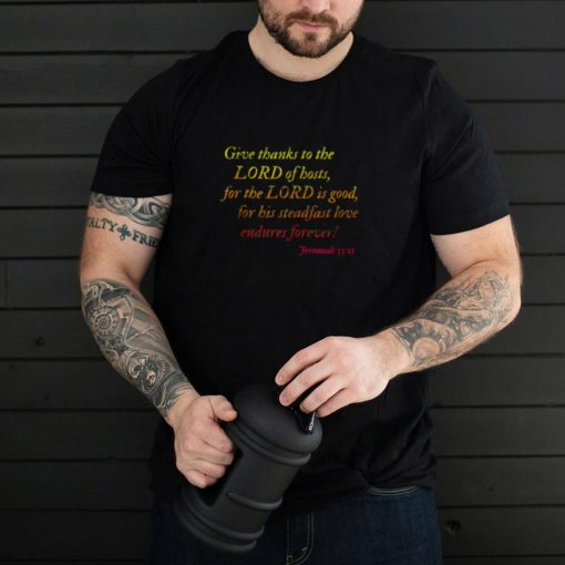 Give Thanks to the Lord of Hosts Thanksgiving Bible T Shirt