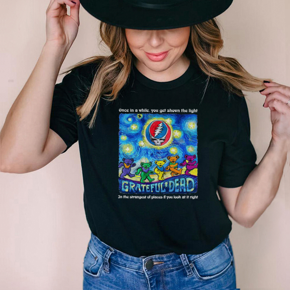 Grateful Dead Once In A While You Get Shown The Light In The Strangest Of Places If You Look At It Right T shirt