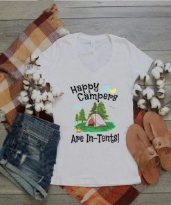 Happy Campers Are In Tents T shirt