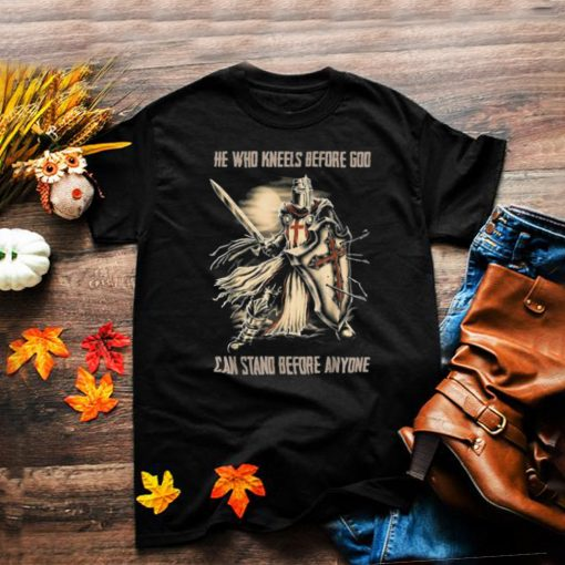 He Who Kneels Before God Can Stand Before Anyone Christian T Shirt