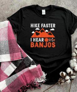 Hike Faster I Hear Banjos Music Hiking Mountain T Shirt
