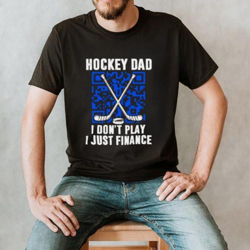 Hockey dad I dont play I just finance shirt