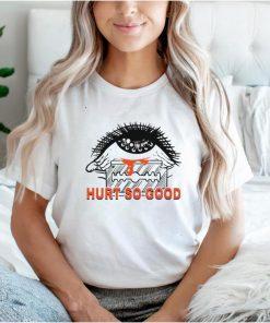 Hurt so good shirt