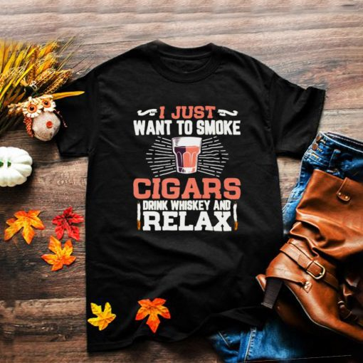 I Just Want To Smoke Cigars Cigar Drink Whispered And Relax T Shirt