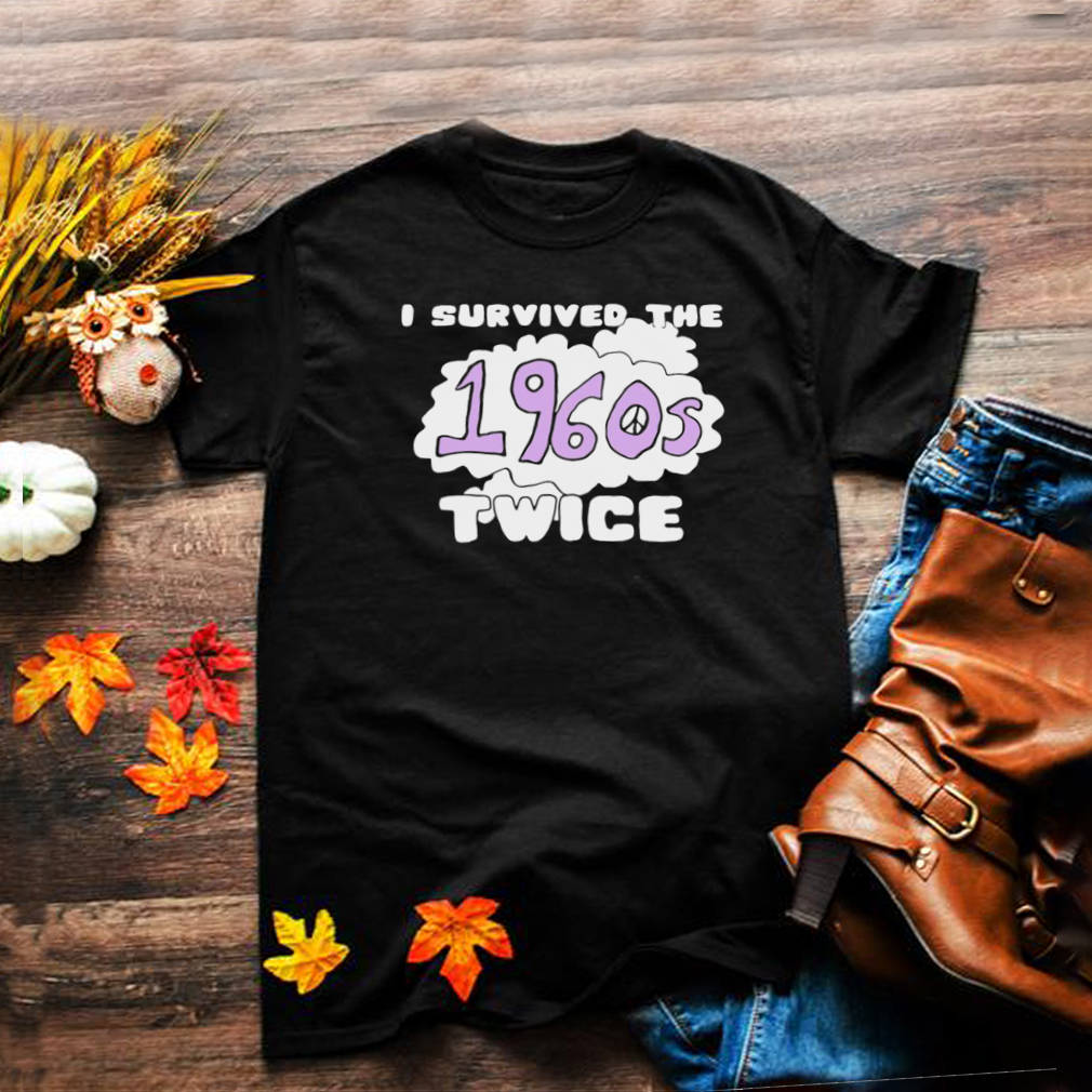 I Survived The 1960s Twice T shirt