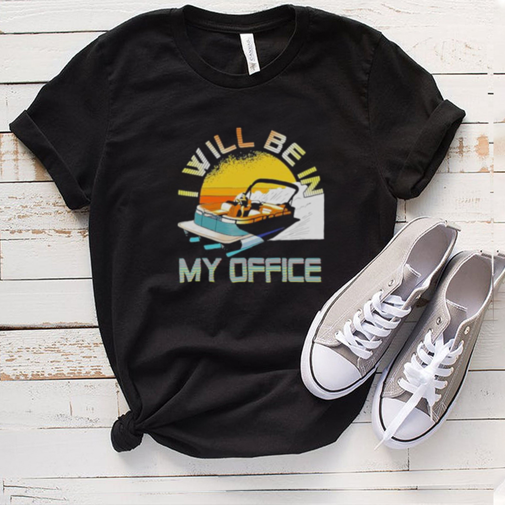 I Will Be In My Office Pontoon Shirt