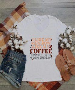 I like my men how like my coffee shirt