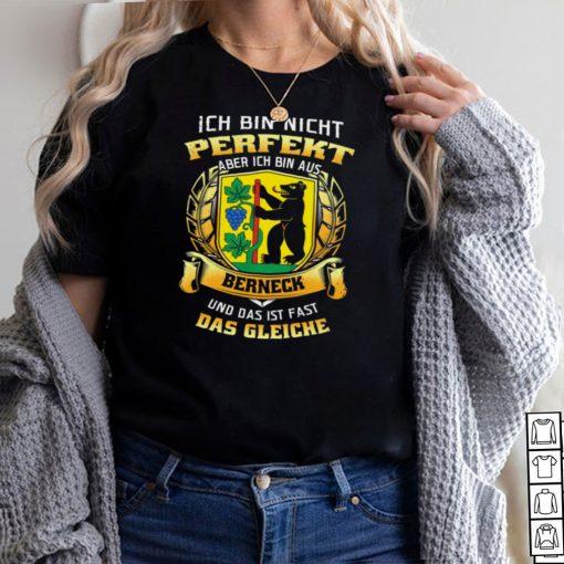 Ich Bin Nicht Perfekt Aber Ich Bin Aus Berneck Und Das Ist Fast Das Gleiche hoodie, tank top, sweater