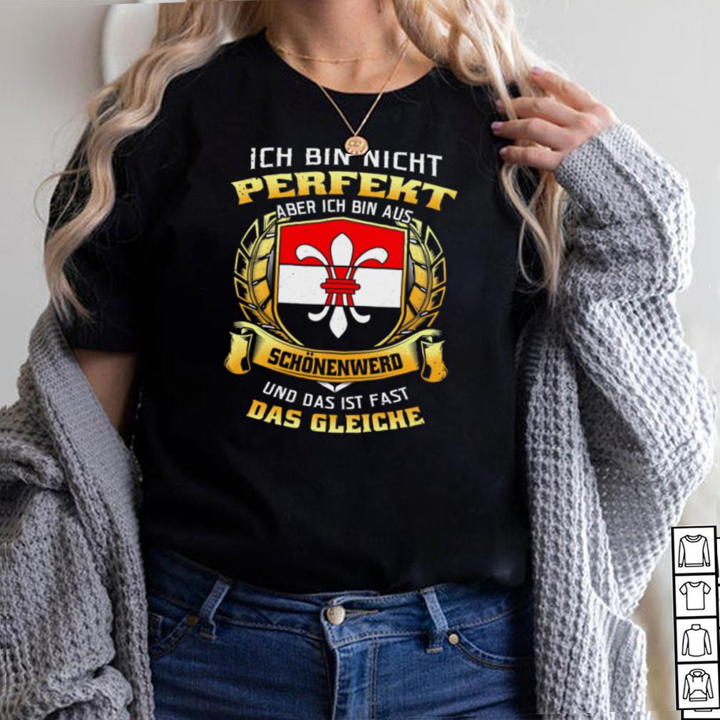 Ich Bin Nicht Perfekt Aber Ich Bin Aus Schonenwerd Und Das Ist Fast Das Gleiche hoodie, tank top, sweater