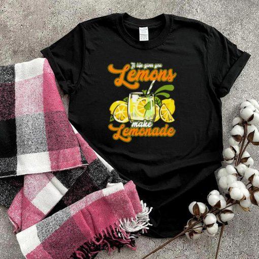 If Life Gives You Lemons Make Lemonade T Shirt