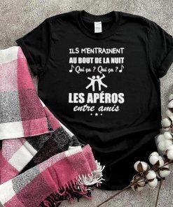 Ils Mentrainent Au Bout De La Nuit Les Aperos Entre Amis T shirt