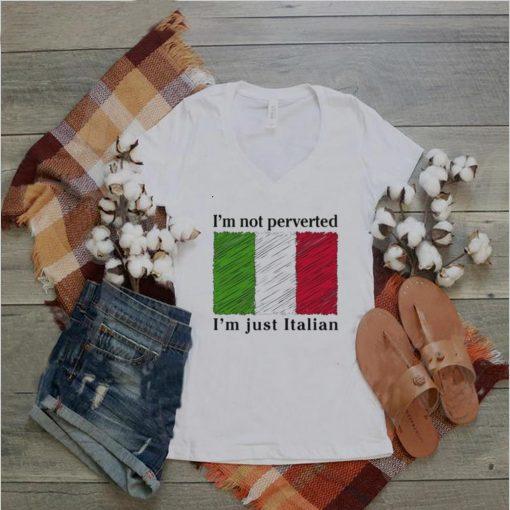 Im Not Perverted Im Just Italian shirt