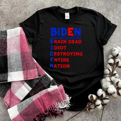 Joe Biden Brain Dead Idiot Destroying Entire Nation Shirt