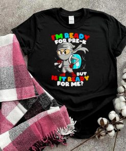Ninja Im ready for pre k but is it ready for me shirt