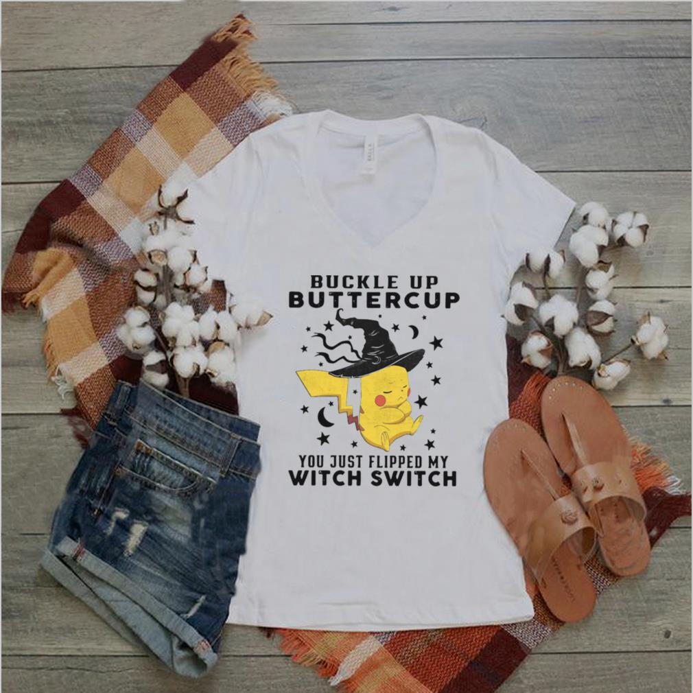 Pikachu Buckle Up Buttercup You Just Flipped My Witch Switch Halloween T shirt