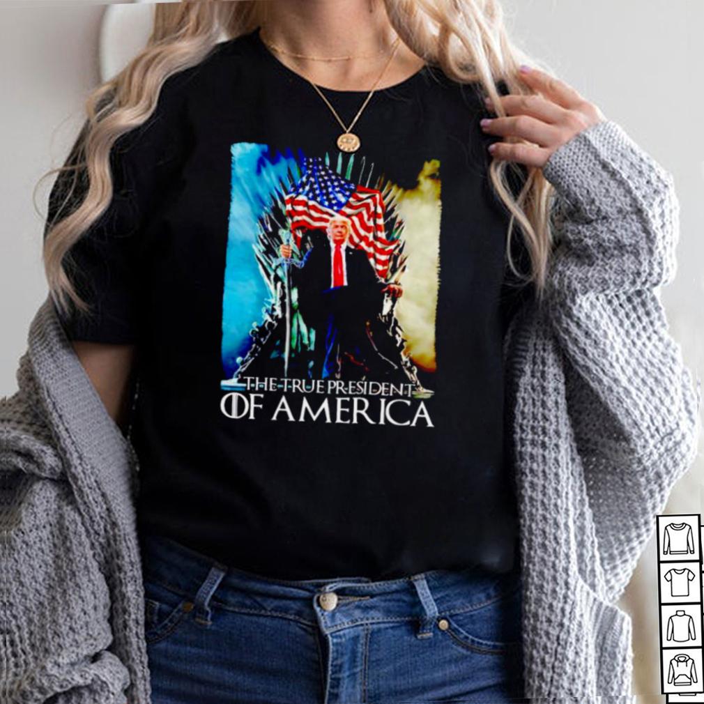 Trump the true president of America shirt