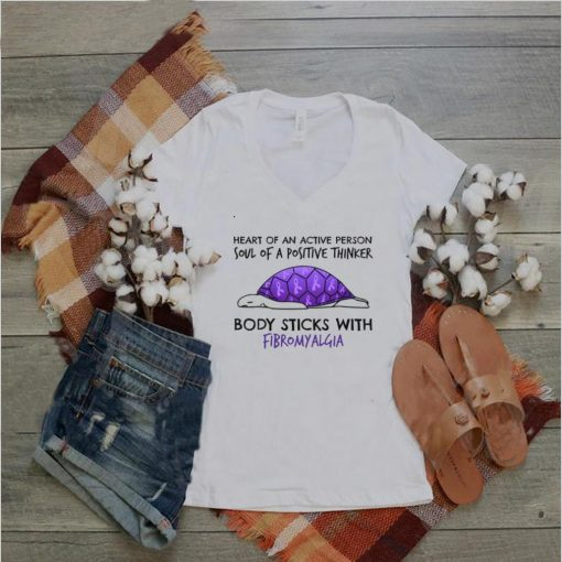 Turtle Heart Of An Active Person Soul Of A Positive Thinker Body Sticks With Fibromyalgia T shirt