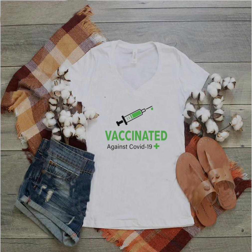 Vaccinated Against Covid 19 shirt
