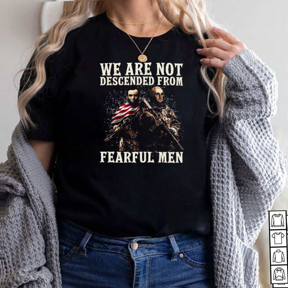 We Are Not Descended From Fearful Men T shirt