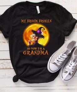 Women Witch Halloween My Broom Broken So Now Im A Grandma T hoodie, tank top, sweater