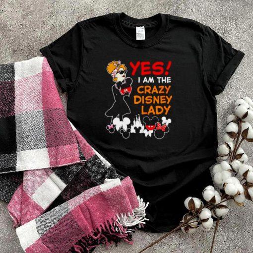 Yes I am the crazy Disney lady shirt