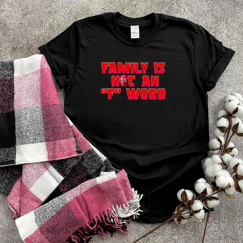 family Is Not an F Word Deadpool Shirt