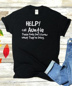 Help Call Auntie These Fools Dont Know What Theyre Doing T shirt