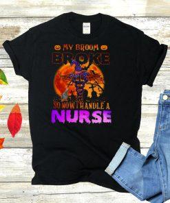 My broom broke so now I handle a Nurse halloween shirt