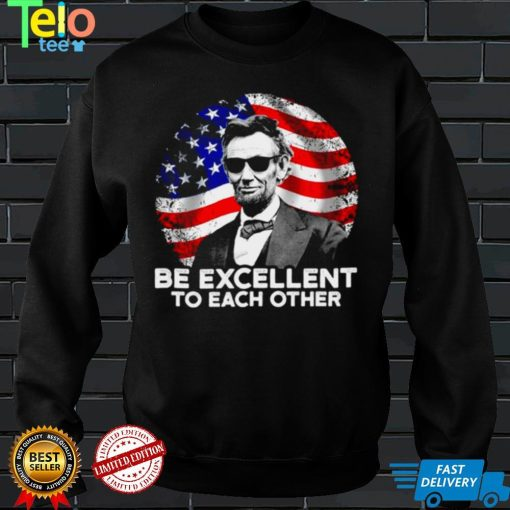 Abraham Lincoln be excellent to each other American flag shirt
