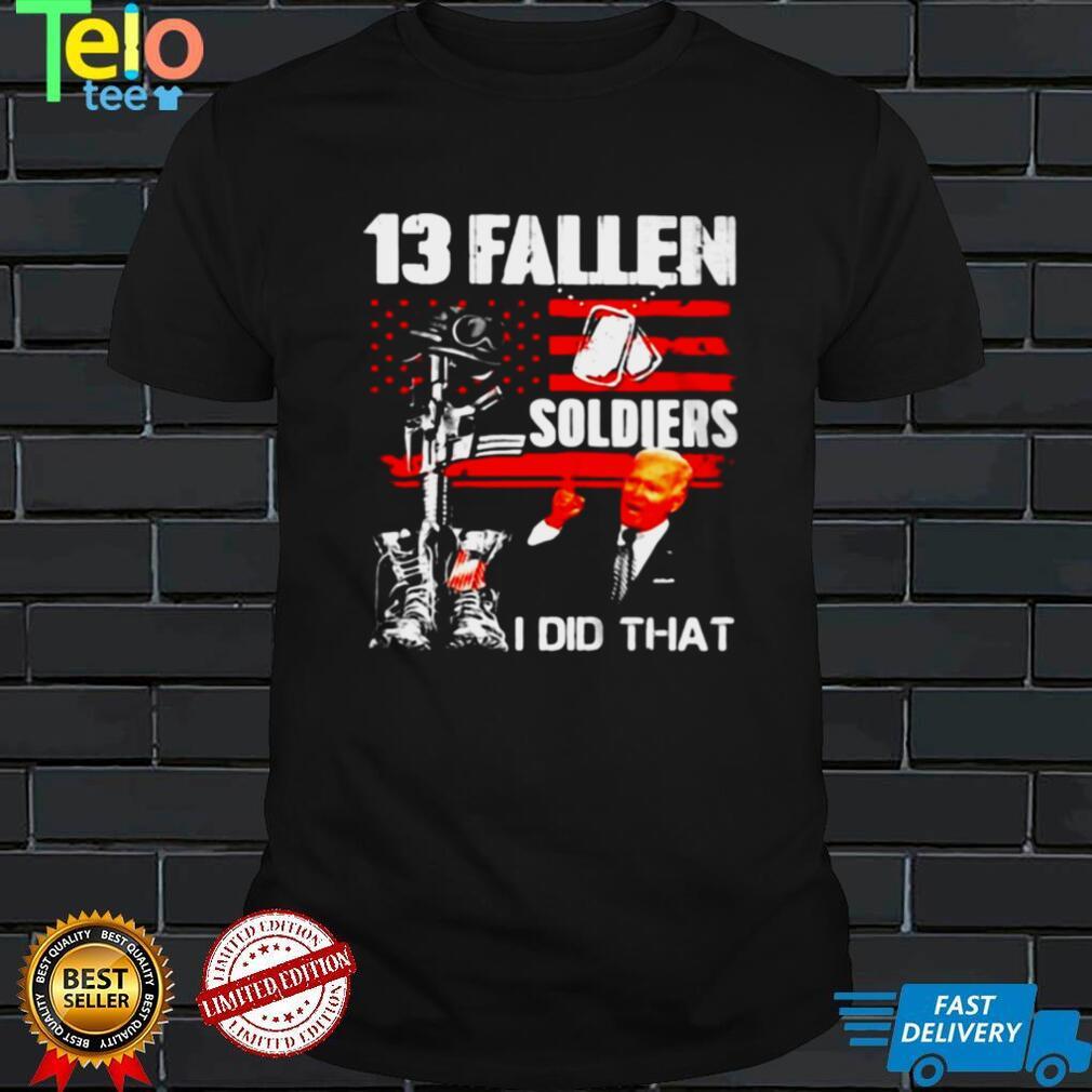 Biden 13 Fallen Soldiers I Did That T shirt