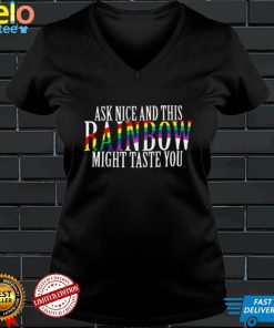 LGBT Ask Nice And This Rainbow Might Taste You Shirt