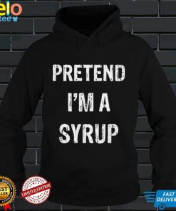 Pretend Im A Syrup Funny Halloween Party Costume T Shirt